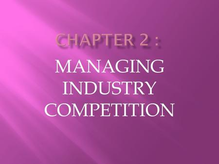 MANAGING INDUSTRY COMPETITION.  The focal firm's performance critically depends on the degree of competitiveness of the five forces within an industry.