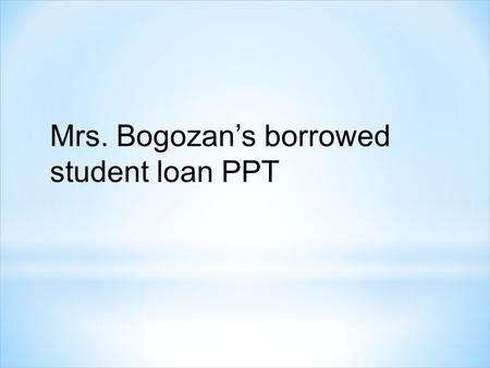 Mrs. Bogozan's borrowed student loan PPT. 2 Free Application for Federal Student Aid = FAFSA Free Application for Federal Student Aid = FAFSA Term = Semester.