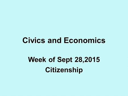 Civics and Economics Week of Sept 28,2015 Citizenship.