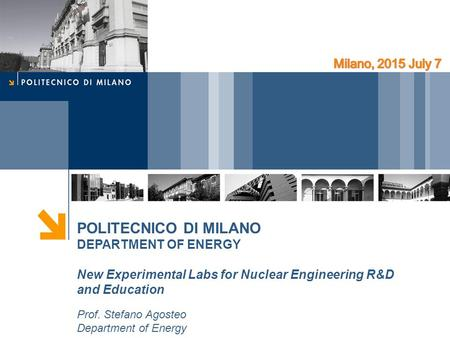 POLITECNICO DI MILANO DEPARTMENT OF ENERGY New Experimental Labs for Nuclear Engineering R&D and Education Prof. Stefano Agosteo Department of Energy.