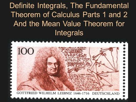 Definite Integrals, The Fundamental Theorem of Calculus Parts 1 and 2 And the Mean Value Theorem for Integrals.