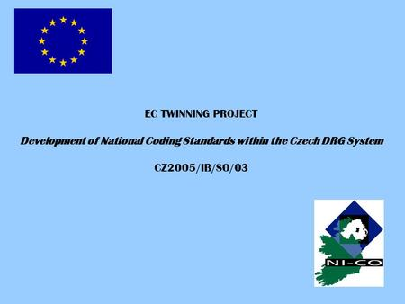 EC TWINNING PROJECT Development of National Coding Standards within the Czech DRG System CZ2005/IB/SO/03.