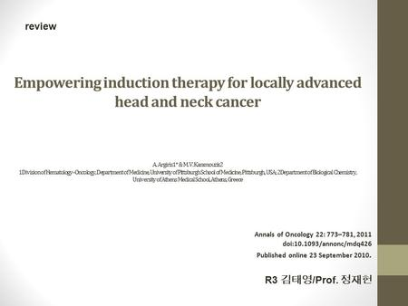 Empowering induction therapy for locally advanced head and neck cancer A. Argiris1* & M. V. Karamouzis2 1Division of Hematology–Oncology, Department of.