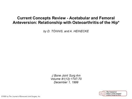 Current Concepts Review - Acetabular and Femoral Anteversion: Relationship with Osteoarthritis of the Hip* by D. TÖNNIS, and A. HEINECKE J Bone Joint Surg.