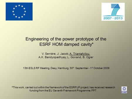 Engineering of the power prototype of the ESRF HOM damped cavity* V. Serrière, J. Jacob, A. Triantafyllou, A.K. Bandyopadhyay, L. Goirand, B. Ogier * This.