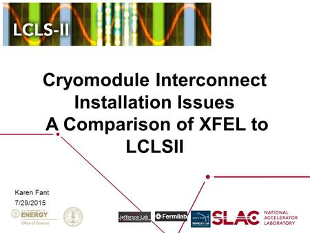 Cryomodule Interconnect Installation Issues A Comparison of XFEL to LCLSII Karen Fant 7/29/2015.