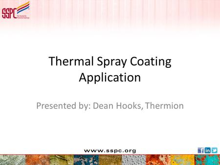 Thermal Spray Coating Application Presented by: Dean Hooks, Thermion.