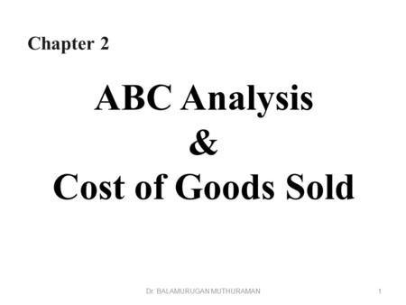 ABC Analysis & Cost of Goods Sold 1Dr. BALAMURUGAN MUTHURAMAN Chapter 2.