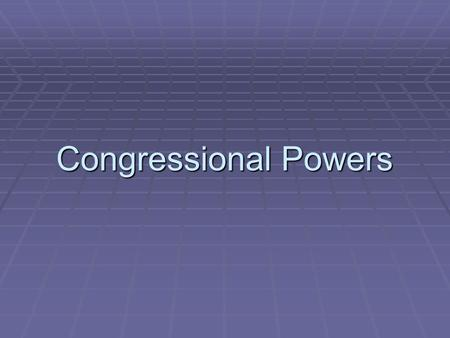 Congressional Powers. Quick Review  Expressed Powers  Enumerated Powers  Implied Power  Necessary and Proper Clause.