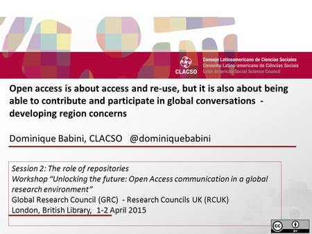 D Open access is about access and re-use, but it is also about being able to contribute and participate in global conversations - developing region concerns.