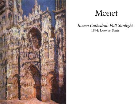 Rouen Cathedral: Full Sunlight 1894; Louvre, Paris Monet.