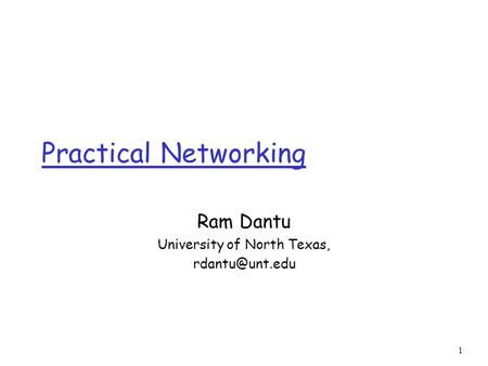 1 Ram Dantu University of North Texas, Practical Networking.