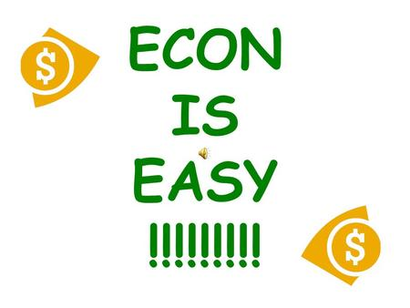 ECON IS EASY !!!!!!!!! HOW many kinds of Econ??? Microeconomics (individual parts of the economy & the actions of individuals and firms) Macroeconomics.