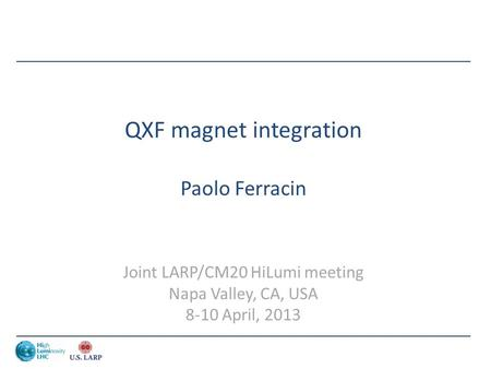 QXF magnet integration Paolo Ferracin Joint LARP/CM20 HiLumi meeting Napa Valley, CA, USA 8-10 April, 2013.