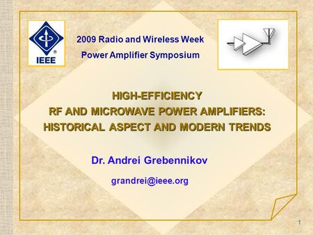1 <strong>HIGH</strong>-EFFICIENCY RF AND MICROWAVE <strong>POWER</strong> AMPLIFIERS: HISTORICAL ASPECT AND MODERN TRENDS Dr. Andrei Grebennikov 2009 Radio and Wireless.