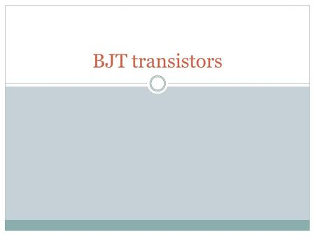 BJT transistors Summary of DC problem 2 Bias transistors so that they operate in the linear region B-E junction forward biased, C-E junction reversed.