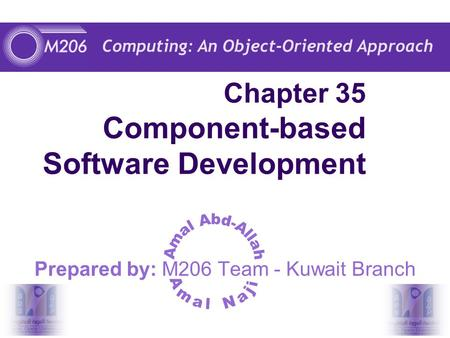Computing: An Object-Oriented Approach Chapter 35 Component-based Software Development Prepared by: M206 Team - Kuwait Branch.