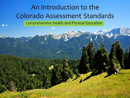 An Introduction to the Colorado Assessment Standards Comprehensive Health and Physical Education.