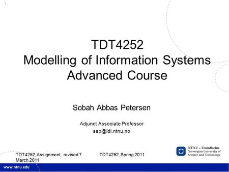 1 Sobah Abbas Petersen Adjunct Associate Professor TDT4252 Modelling of Information Systems Advanced Course TDT4252, Spring 2011 TDT4252,