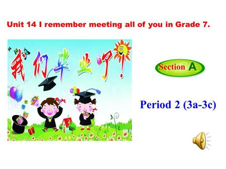 Period 2 (3a-3c) Section A Unit 14 I remember meeting all of you in Grade 7.