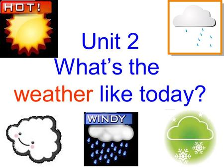 What's the weather like today? Unit 2. What's the weather like today? It's sunny.