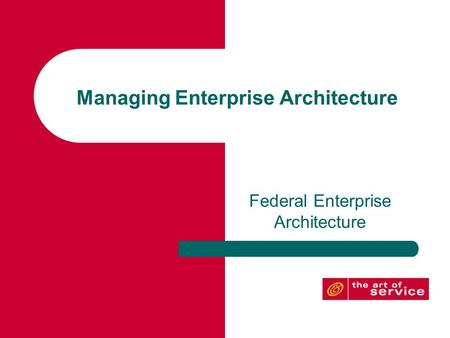 Managing Enterprise Architecture Federal Enterprise Architecture.