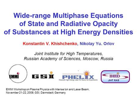 Wide-range Multiphase Equations of State and Radiative Opacity of Substances at High Energy Densities Konstantin V. Khishchenko, Nikolay Yu. Orlov Joint.