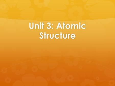 Unit 3: Atomic Structure. Atomic Structure  element  matter that is composed of one type of atom  atom  the smallest particle of an element that still.