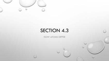 SECTION 4.3 HOW ATOMS DIFFER. PENNIES AS ATOMS MASS OF SAMPLE 1: MASS OF SAMPLE 2: IF THEY HAD THE SAME NUMBER OF PENNIES, WHY WERE THE MASSES DIFFERENT?