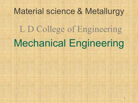 Material science & Metallurgy L D College of Engineering Mechanical Engineering 1.