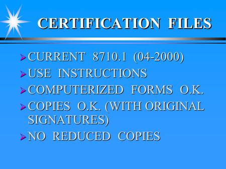 CERTIFICATION FILES  CURRENT 8710.1 (04-2000)  USE INSTRUCTIONS  COMPUTERIZED FORMS O.K.  COPIES O.K. (WITH ORIGINAL SIGNATURES)  NO REDUCED COPIES.