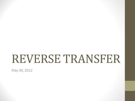 REVERSE TRANSFER May 30, 2012. Our Process Identified eligible students through Institutional Research. Contacted students via email. Sent electronic.