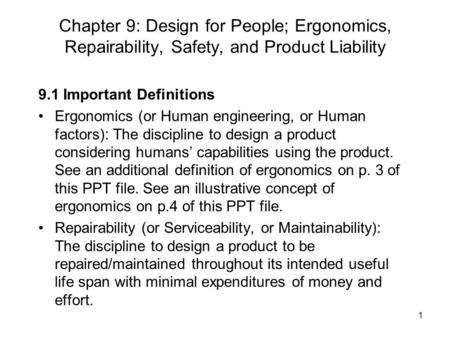 1 Chapter 9: Design for People; Ergonomics, Repairability, Safety, and Product Liability 9.1 Important Definitions Ergonomics (or Human engineering, or.