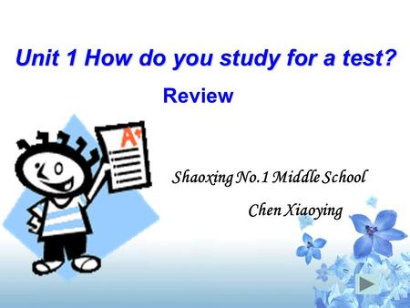 Unit 1 How do you study for a test? Review Shaoxing No.1 Middle School Chen Xiaoying.