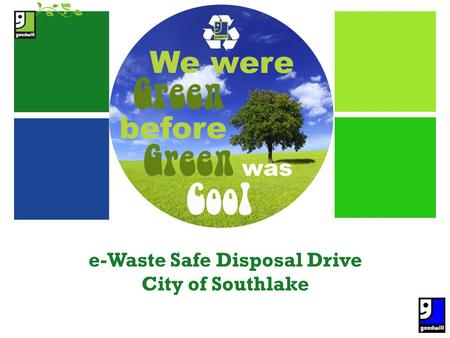 + e-Waste Safe Disposal Drive City of Southlake. + Goodwill has always been a leader in recycling efforts. Today, Goodwill is on the cutting edge of e-Waste.