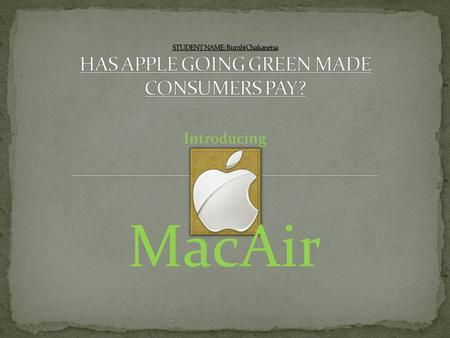 Introducing MacAir. Apple Inc was founded Apple Computer Company on 1 April 1976 by Steve Jobs, Steve Wozniak and Ronald Wayne. Their first personal computer,