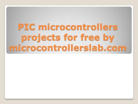 PIC microcontrollers projects for free by microcontrollerslab.com.