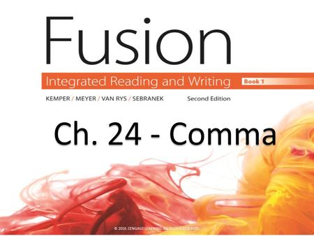 Ch. 24 - Comma Ch. 24 - Comma © 2016. CENGAGE LEARNING. ALL RIGHTS RESERVED.