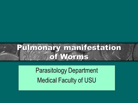 Pulmonary manifestation of Worms Parasitology Department Medical Faculty of USU.