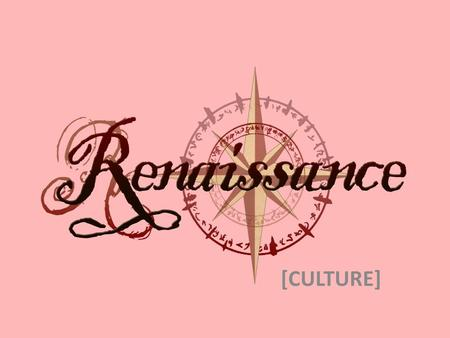 [CULTURE]. THE CONCEPT OF THE RENAISSANCE The French term Renaissance means 'rebirth' and it refers to the rebirth of classical (Greek and Latin) learning.