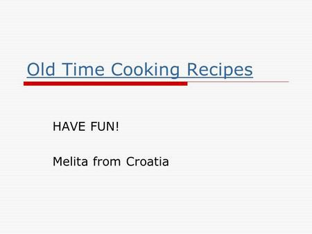 Old Time Cooking Recipes HAVE FUN! Melita from Croatia.