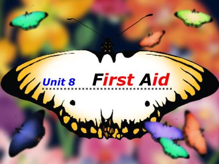 Unit 8 First Aid house money car life job …? What is the most important in our life?