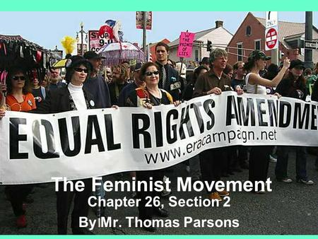The Feminist Movement Chapter 26, Section 2 By Mr. Thomas Parsons.