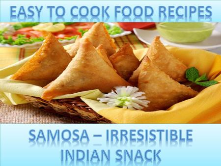 Samosa is a luscious mouthwatering dish. If spicy it may turn your eyes watery but instead of stopping to eat, I bet, you will relish every bit of it.