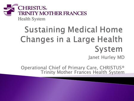 Janet Hurley MD Operational Chief of Primary Care, CHRISTUS® Trinity Mother Frances Health System.