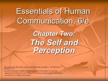 Copyright (c) Allyn & Bacon 2008 Essentials of Human Communication, 6/e Chapter Two: The Self and Perception This multimedia product and its contents are.