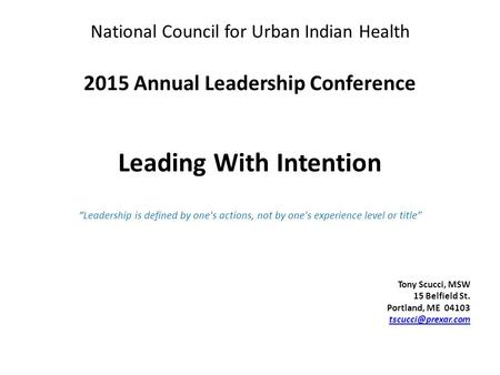 "National Council for Urban Indian Health 2015 Annual Leadership Conference Leading With Intention ""Leadership is defined by one's actions, not by one's."