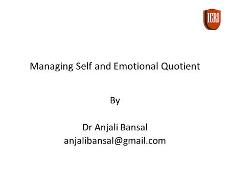 Managing Self and Emotional Quotient By Dr Anjali Bansal