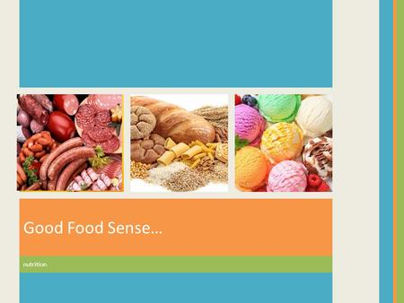 Good Food Sense… nutrition.