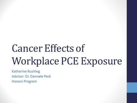 Cancer Effects of Workplace PCE Exposure Katherine Rushing Advisor: Dr. Dannele Peck Honors Program.